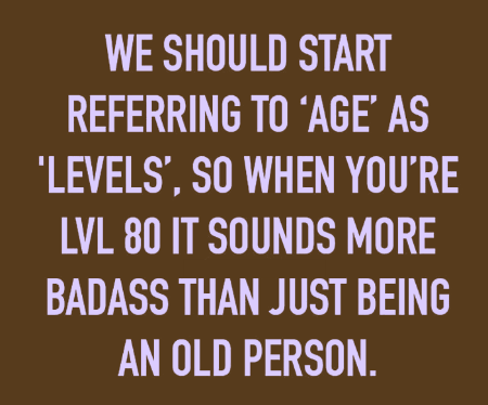 Start-refering-to-age-as-levels-funny-quotes